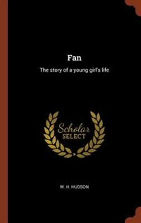 Fan: The story of a young girl's life by W. H. Hudson