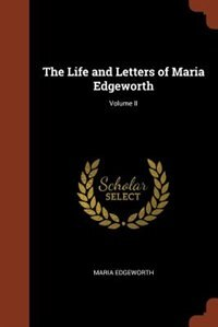 The Life and Letters of Maria Edgeworth; Volume II by Maria Edgeworth