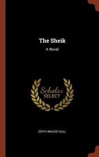 The Sheik: A Novel by Edith Maude Hull