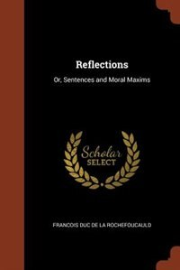 Reflections: Or, Sentences and Moral Maxims