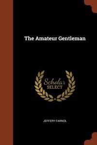 The Amateur Gentleman by Jeffery Farnol