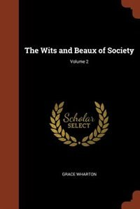 The Wits and Beaux of Society; Volume 2 by Grace Wharton