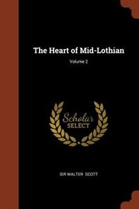 The Heart of Mid-Lothian; Volume 2 by Sir Walter Scott