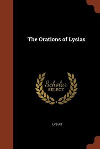 The Orations of Lysias by Lysias