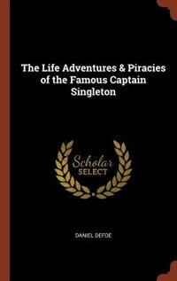 The Life Adventures & Piracies of the Famous Captain Singleton by Daniel Defoe