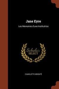 Jane Eyre: Les Memoires d'une Institutrice de Charlotte Brontë