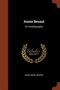 Annie Besant: An Autobiography by Annie Wood Besant