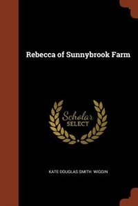 Rebecca of Sunnybrook Farm by Kate Douglas Smith Wiggin
