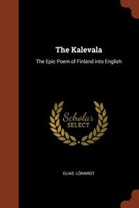 The Kalevala: The Epic Poem of Finland into English