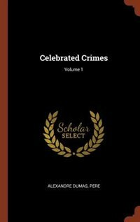 Celebrated Crimes; Volume 1
