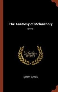 The Anatomy of Melancholy; Volume 1