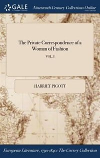 The Private Correspondence of a Woman of Fashion; VOL. I by Harriet Pigott