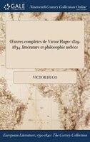 Ouvres complètes de Victor Hugo: 1819-1834, littérature et philosophie mêlées