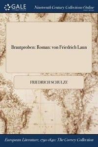 Brautproben: Roman: von Friedrich Laun by Friedrich Schulze