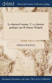 Le chateau d'otrante. T. 1-2: histoire gothique: par M. Horace Walpole de Horace Walpole