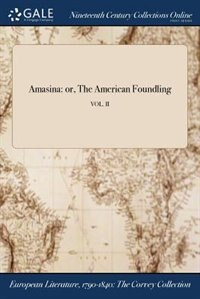 Amasina: or, The American Foundling; VOL. II by Anonymous
