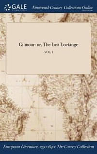 Gilmour: or, The Last Lockinge; VOL. I by Anonymous
