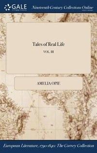 Tales of Real Life; VOL. III by Amelia Opie