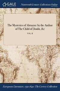 The Mysteries of Abruzzo: by the Author of The Child of Doubt, &c; VOL. II by Anonymous