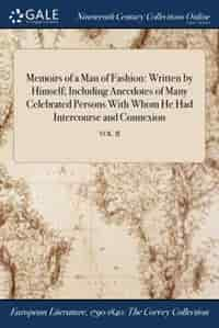 Memoirs of a Man of Fashion: Written by Himself; Including Anecdotes of Many Celebrated Persons With Whom He Had Intercourse and by Anonymous