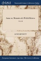 Anna: or, Memoirs of a Welch Heiress; VOL. III