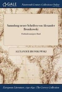 Sammlung neuer Schriften von Alexander Bronikowski; Fùnfundzwanzigster Band by Alexander Bronikowski