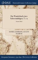 Das Wanderbuch eines Schwermüthigen. T. 1-2; Zweiter Theil