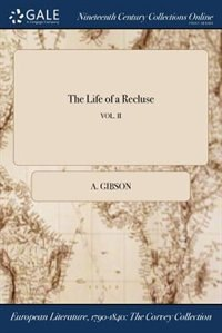 The Life of a Recluse; VOL. II by A. Gibson