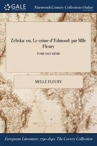 Zéliska: ou, Le crime d'Edmond: par Mlle Fleury; TOME DEUXIÈME by Melle Fleury