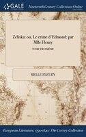 Zéliska: ou, Le crime d'Edmond: par Mlle Fleury; TOME TROISIÈME