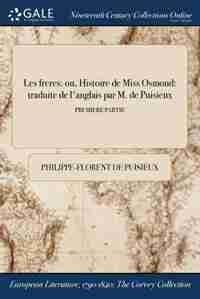 Les freres: ou, Histoire de Miss Osmond: traduite de l'anglais par M. de Puisieux; PREMIERE PARTIE by Philippe-florent De Puisieux