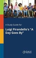 "A Study Guide for Luigi Pirandello's ""A Day Goes By"""