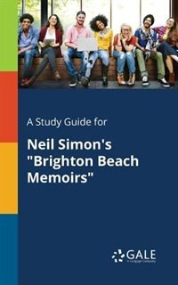 "A Study Guide for Neil Simon's ""Brighton Beach Memoirs"" by Cengage Learning Gale"
