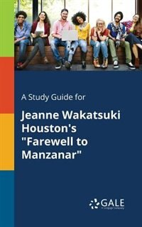 "A Study Guide for Jeanne Wakatsuki Houston's ""Farewell to Manzanar"" by Cengage Learning Gale"
