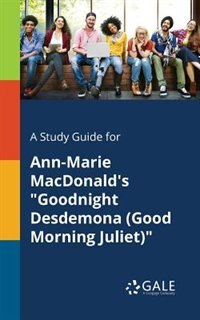 """A Study Guide for Ann-Marie MacDonald's """"Goodnight Desdemona (Good Morning Juliet)"""" by Cengage Learning Gale"""