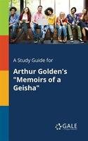 "A Study Guide for Arthur Golden's ""Memoirs of a Geisha"""