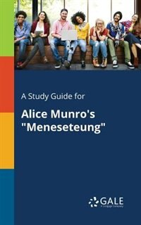 """A Study Guide for Alice Munro's """"Meneseteung"""" by Cengage Learning Gale"""