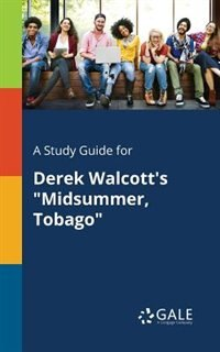 "A Study Guide for Derek Walcott's ""Midsummer, Tobago"" by Cengage Learning Gale"