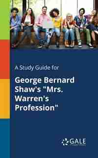"A Study Guide for George Bernard Shaw's ""Mrs. Warren's Profession"" by Cengage Learning Gale"