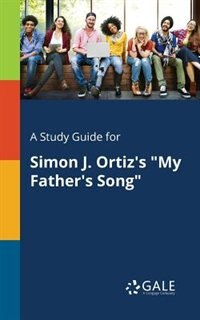 "A Study Guide for Simon J. Ortiz's ""My Father's Song"" by Cengage Learning Gale"