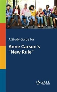 """A Study Guide for Anne Carson's """"New Rule"""" by Cengage Learning Gale"""