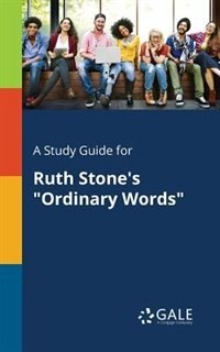 "A Study Guide for Ruth Stone's ""Ordinary Words"" by Cengage Learning Gale"