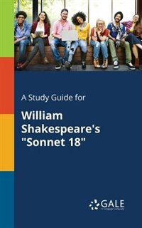 "A Study Guide for William Shakespeare's ""Sonnet 18"" by Cengage Learning Gale"