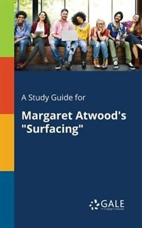"""A Study Guide for Margaret Atwood's """"Surfacing"""" by Cengage Learning Gale"""