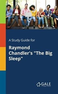 """A Study Guide for Raymond Chandler's """"The Big Sleep"""" by Cengage Learning Gale"""