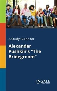 """A Study Guide for Alexander Pushkin's """"The Bridegroom"""" by Cengage Learning Gale"""