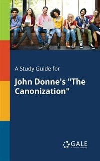"A Study Guide for John Donne's ""The Canonization"" by Cengage Learning Gale"