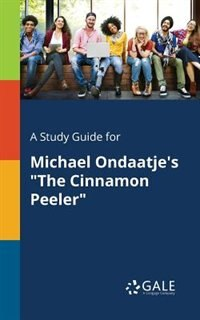 """A Study Guide for Michael Ondaatje's """"The Cinnamon Peeler"""" by Cengage Learning Gale"""