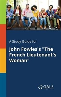 """A Study Guide for John Fowles's """"The French Lieutenant's Woman"""" by Cengage Learning Gale"""