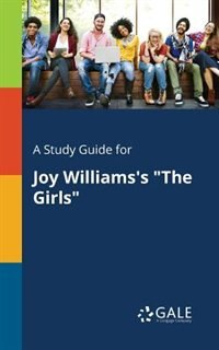 "A Study Guide for Joy Williams's ""The Girls"" by Cengage Learning Gale"